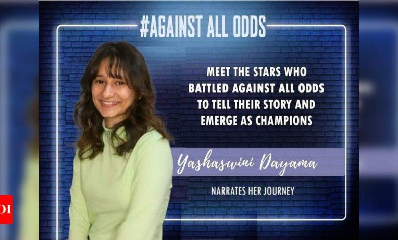 #AgainstAllOdds! Yashaswini Dayama: My biggest fear is if I'm not around here for long enough, I'll be forgotten - Times of India
