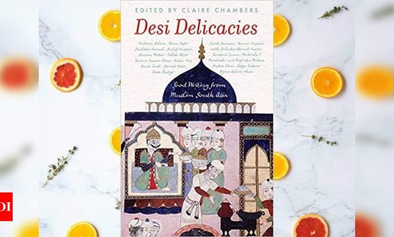 Micro review: 'Desi Delicacies: Food Writing from Muslim South Asia' - Times of India